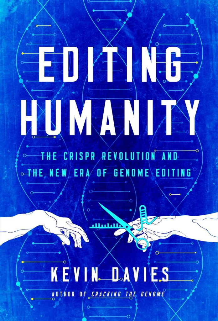 Editing Humanity. The CRISPR Revolution and the New Era of Genome Editing